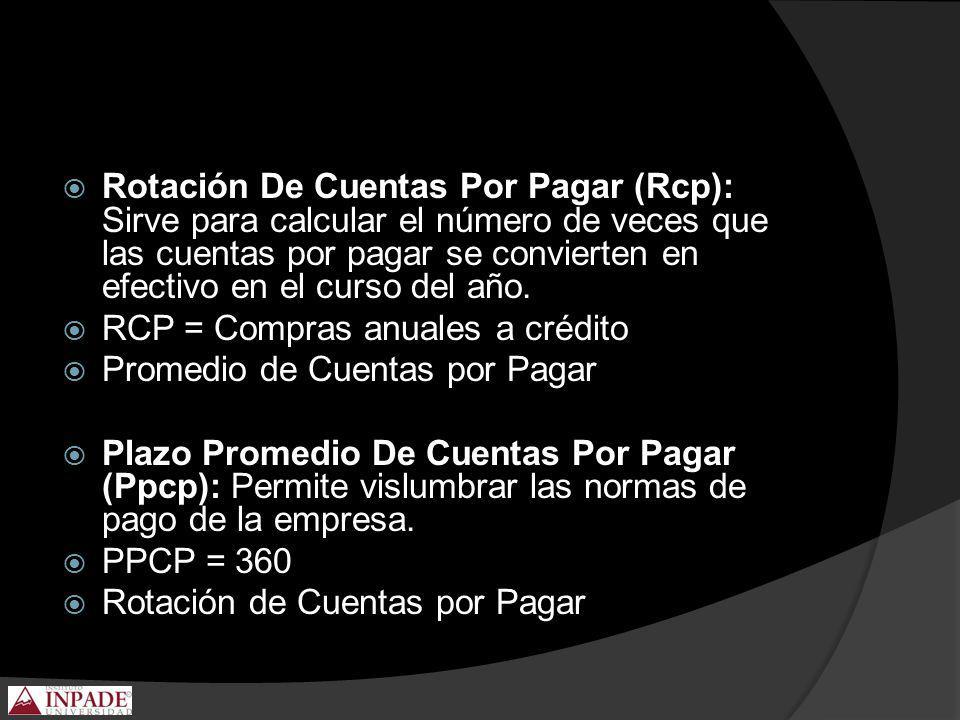 Rotación De Cuentas Por Pagar (Rcp): Sirve para calcular el número de veces que las cuentas por pagar se convierten en efectivo en el curso del año.