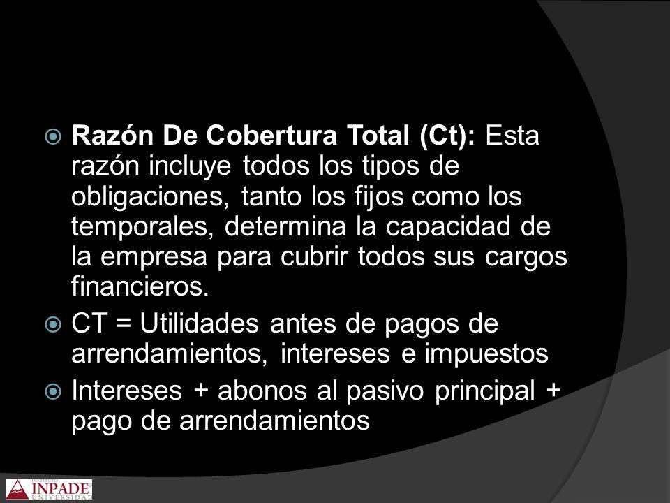 Razón De Cobertura Total (Ct): Esta razón incluye todos los tipos de obligaciones, tanto los fijos como los temporales, determina la capacidad de la empresa para cubrir todos sus cargos financieros.