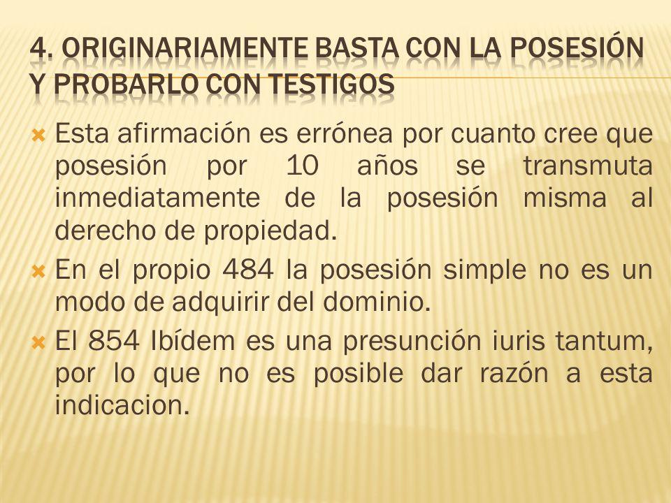4. Originariamente basta con la posesión y probarlo con testigos