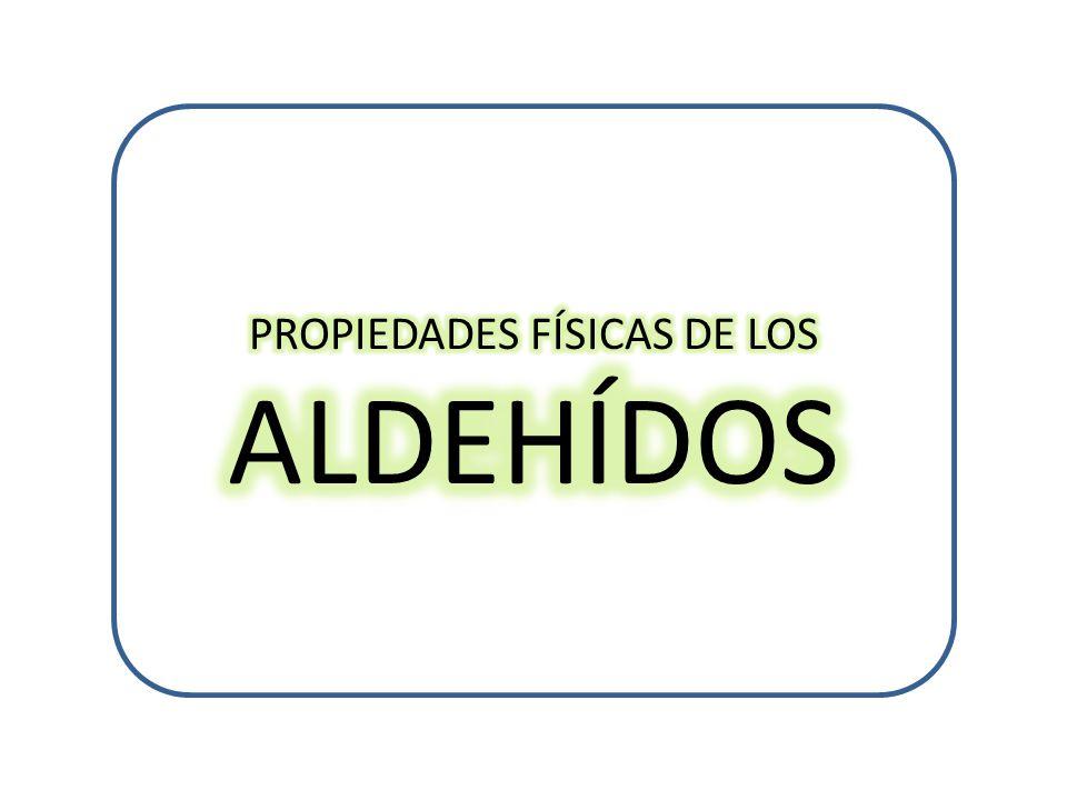 PROPIEDADES FÍSICAS DE LOS ALDEHÍDOS