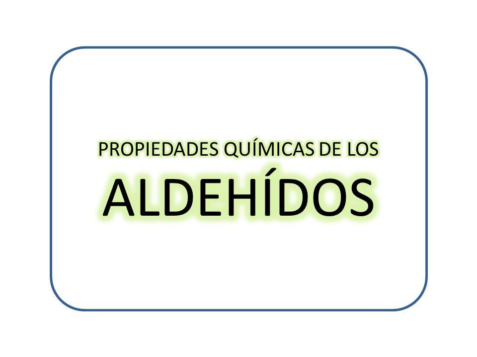 PROPIEDADES QUÍMICAS DE LOS ALDEHÍDOS