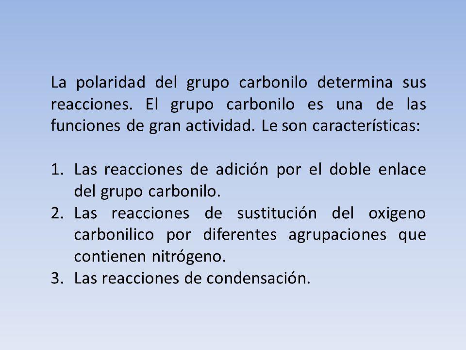 La polaridad del grupo carbonilo determina sus reacciones