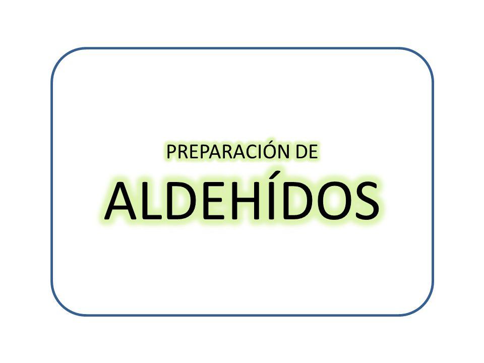 PREPARACIÓN DE ALDEHÍDOS