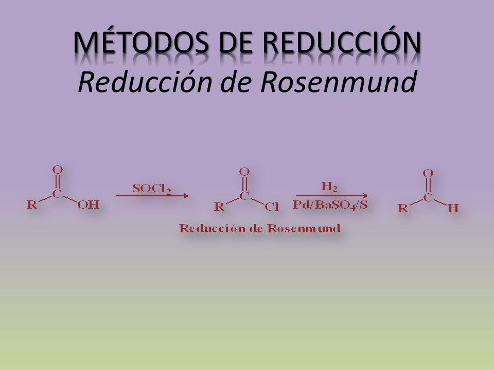 MÉTODOS DE REDUCCIÓN Reducción de Rosenmund