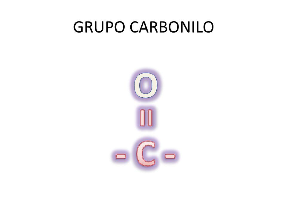GRUPO CARBONILO O = - C -