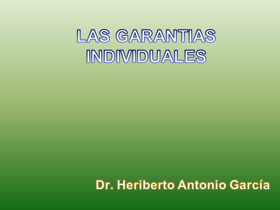 LAS GARANTIAS INDIVIDUALES Dr. Heriberto Antonio García