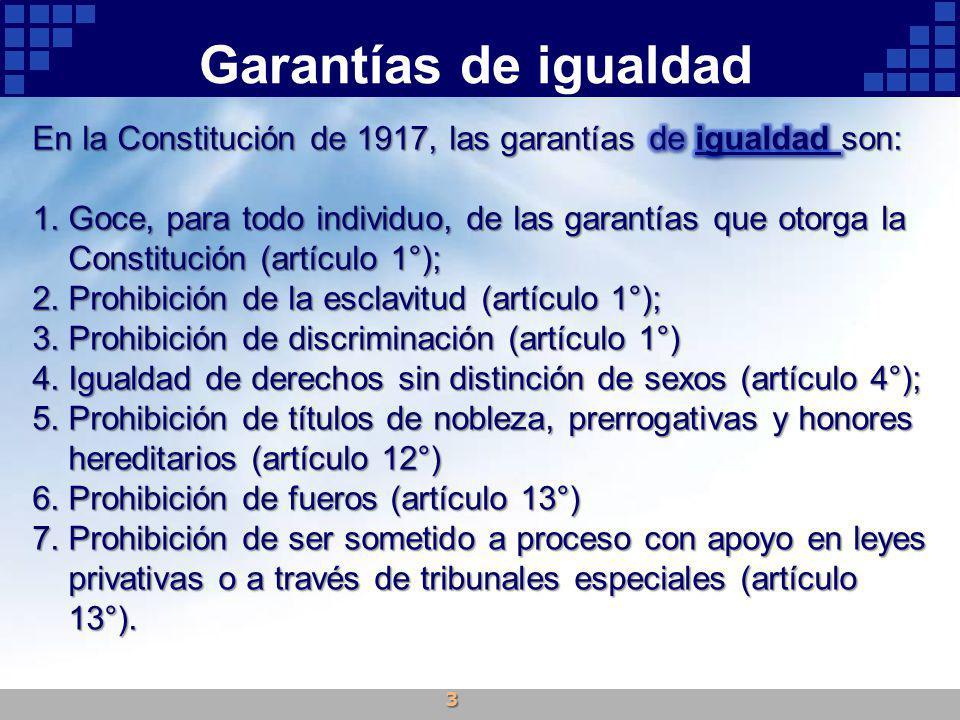 Garantías de igualdad En la Constitución de 1917, las garantías de igualdad son: