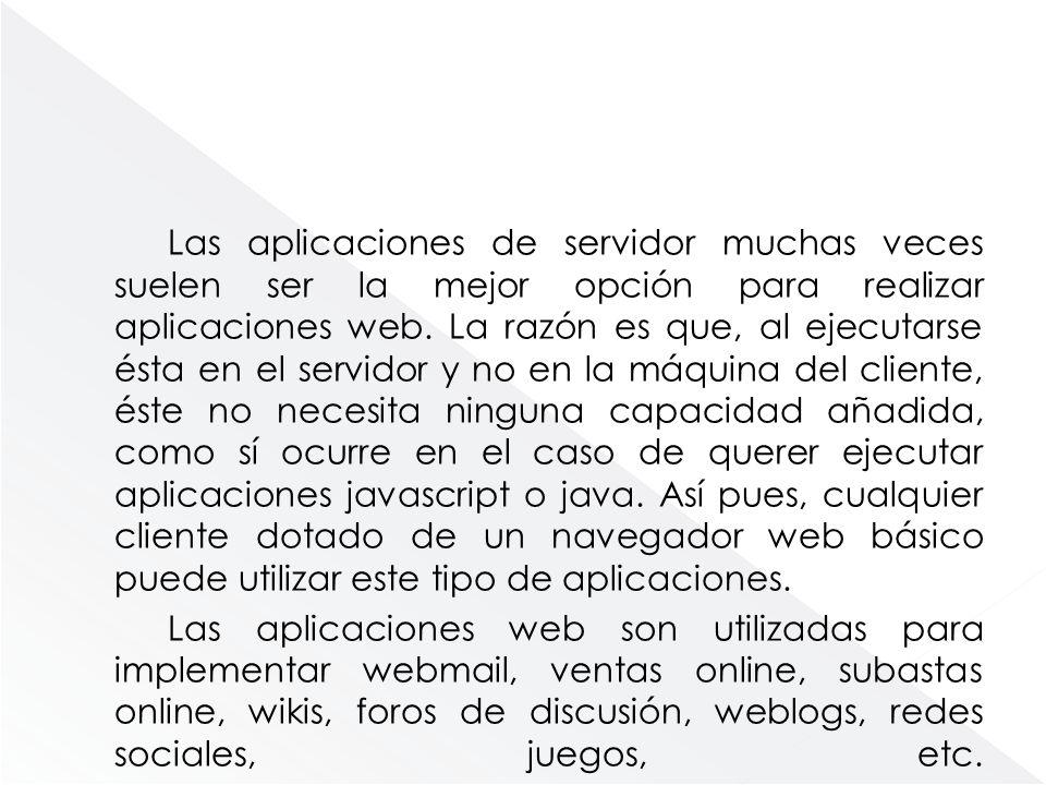 Las aplicaciones de servidor muchas veces suelen ser la mejor opción para realizar aplicaciones web.