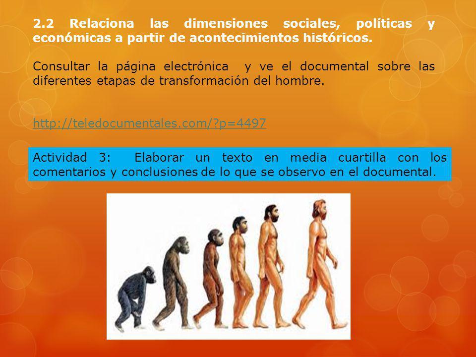 2.2 Relaciona las dimensiones sociales, políticas y económicas a partir de acontecimientos históricos.