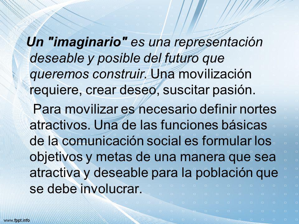 Un imaginario es una representación deseable y posible del futuro que queremos construir.