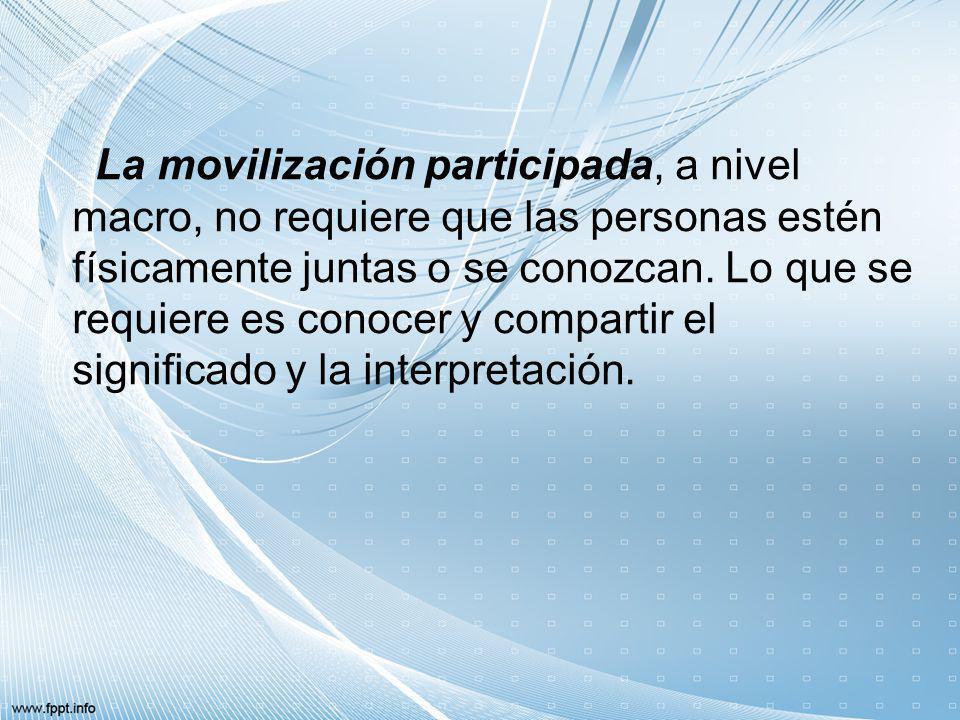 La movilización participada, a nivel macro, no requiere que las personas estén físicamente juntas o se conozcan.