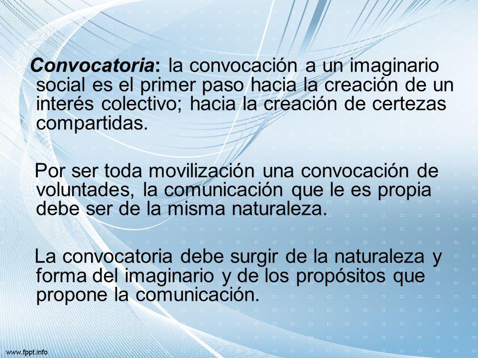 Convocatoria: la convocación a un imaginario social es el primer paso hacia la creación de un interés colectivo; hacia la creación de certezas compartidas.