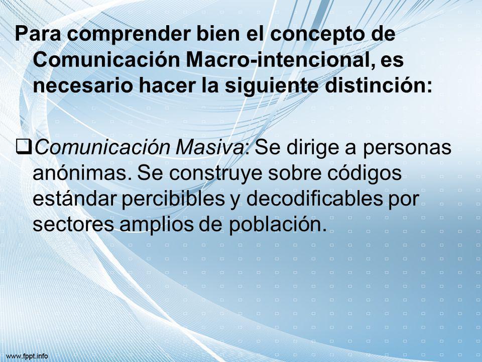 Para comprender bien el concepto de Comunicación Macro-intencional, es necesario hacer la siguiente distinción: