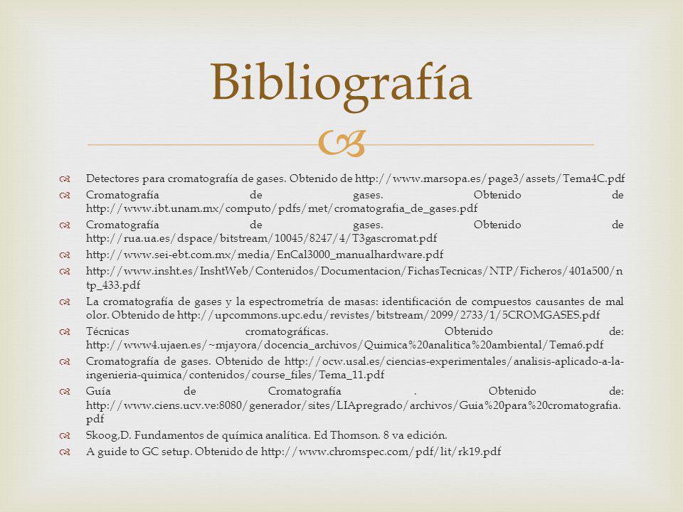 Bibliografía Detectores para cromatografía de gases. Obtenido de http://www.marsopa.es/page3/assets/Tema4C.pdf.