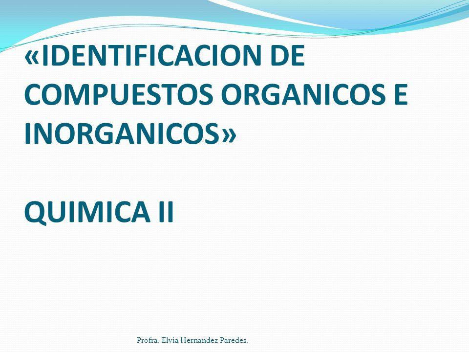 PRACTICA DE LABORATORIO «IDENTIFICACION DE COMPUESTOS ORGANICOS E INORGANICOS» QUIMICA II