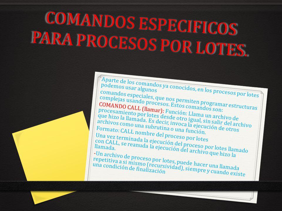 COMANDOS ESPECIFICOS PARA PROCESOS POR LOTES.