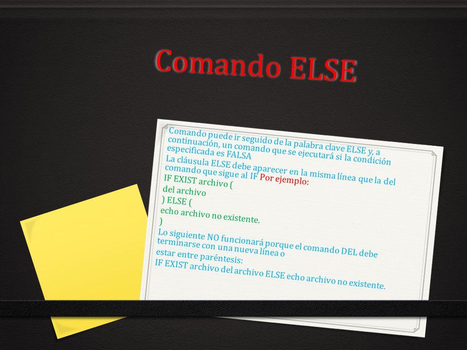 Comando ELSE Comando puede ir seguido de la palabra clave ELSE y, a continuación, un comando que se ejecutará si la condición especificada es FALSA.