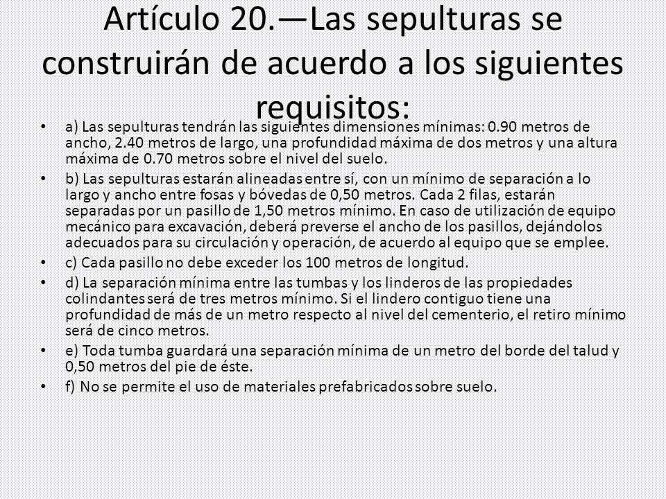 Artículo 20.—Las sepulturas se construirán de acuerdo a los siguientes requisitos: