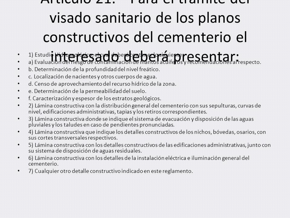 Artículo 21.—Para el trámite del visado sanitario de los planos constructivos del cementerio el interesado deberá presentar:
