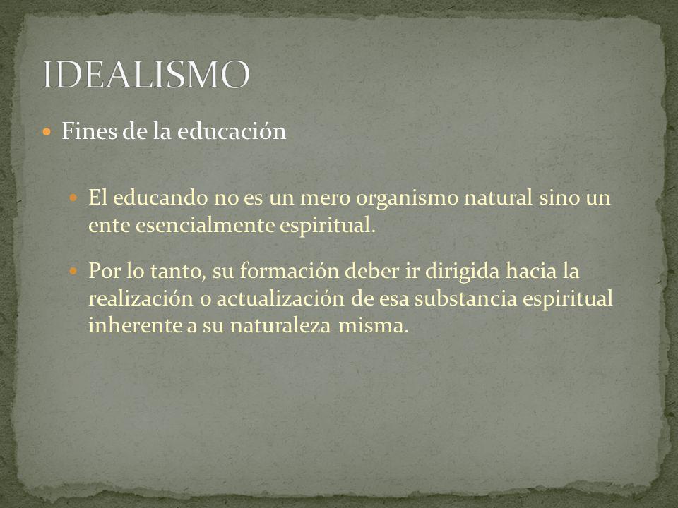 IDEALISMO Fines de la educación