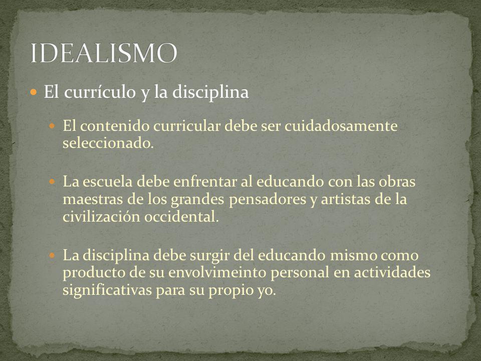 IDEALISMO El currículo y la disciplina
