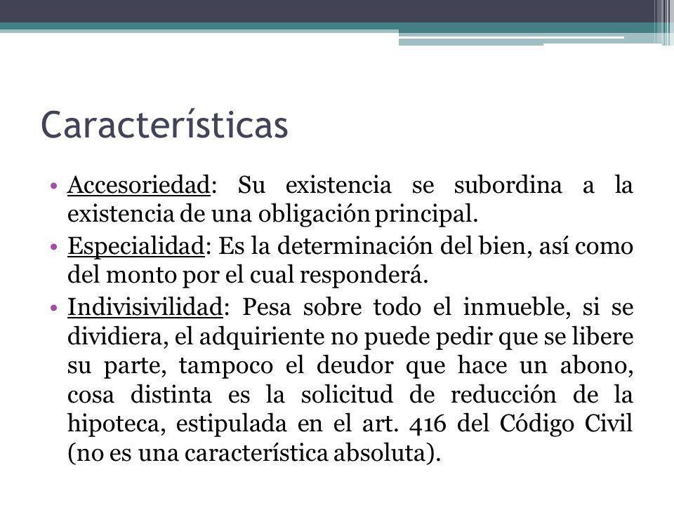 Características Accesoriedad: Su existencia se subordina a la existencia de una obligación principal.