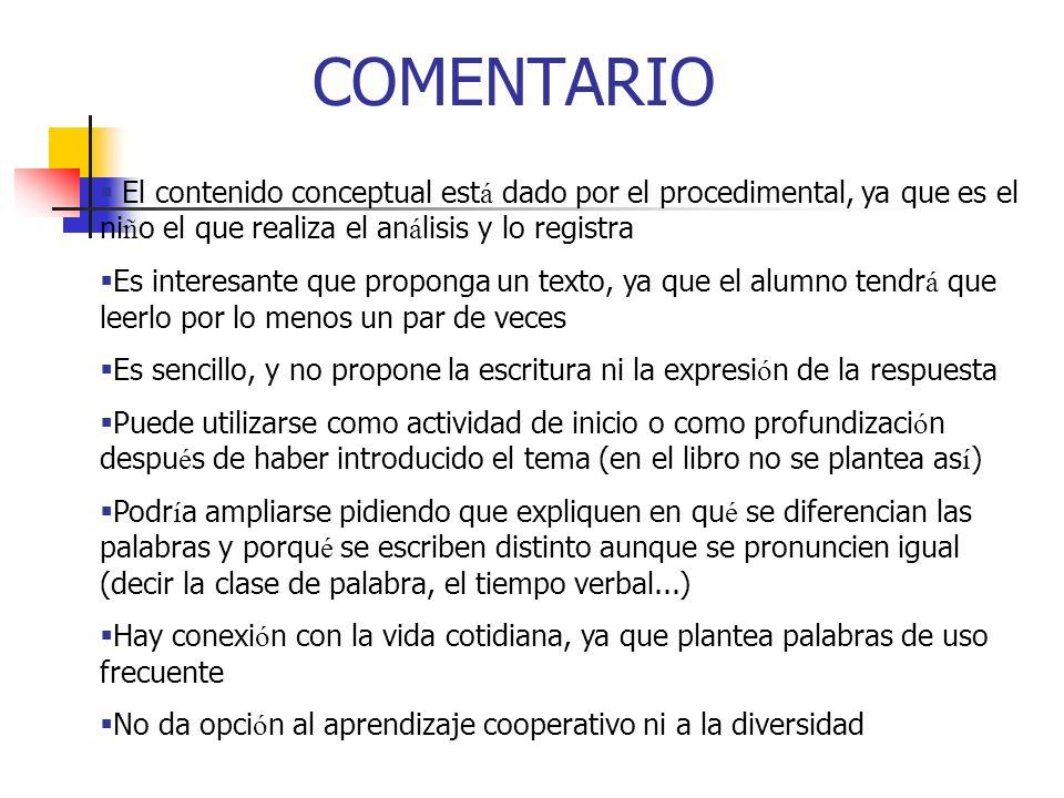 COMENTARIO El contenido conceptual está dado por el procedimental, ya que es el niño el que realiza el análisis y lo registra.