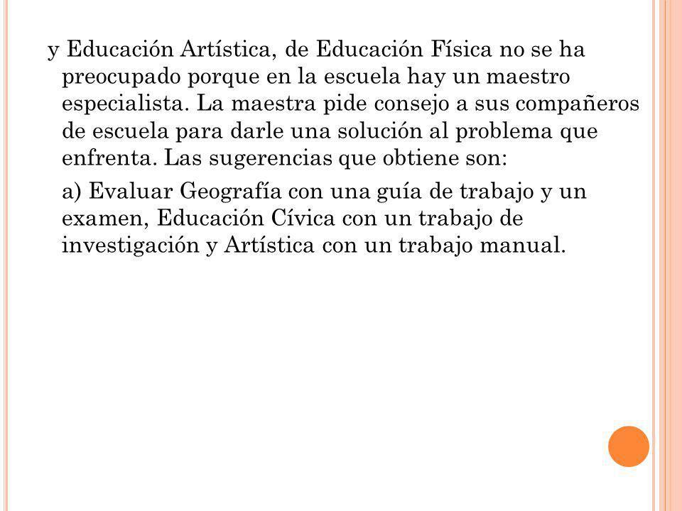 y Educación Artística, de Educación Física no se ha preocupado porque en la escuela hay un maestro especialista.