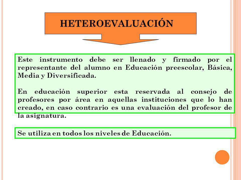 HETEROEVALUACIÓN Este instrumento debe ser llenado y firmado por el representante del alumno en Educación preescolar, Básica, Media y Diversificada.