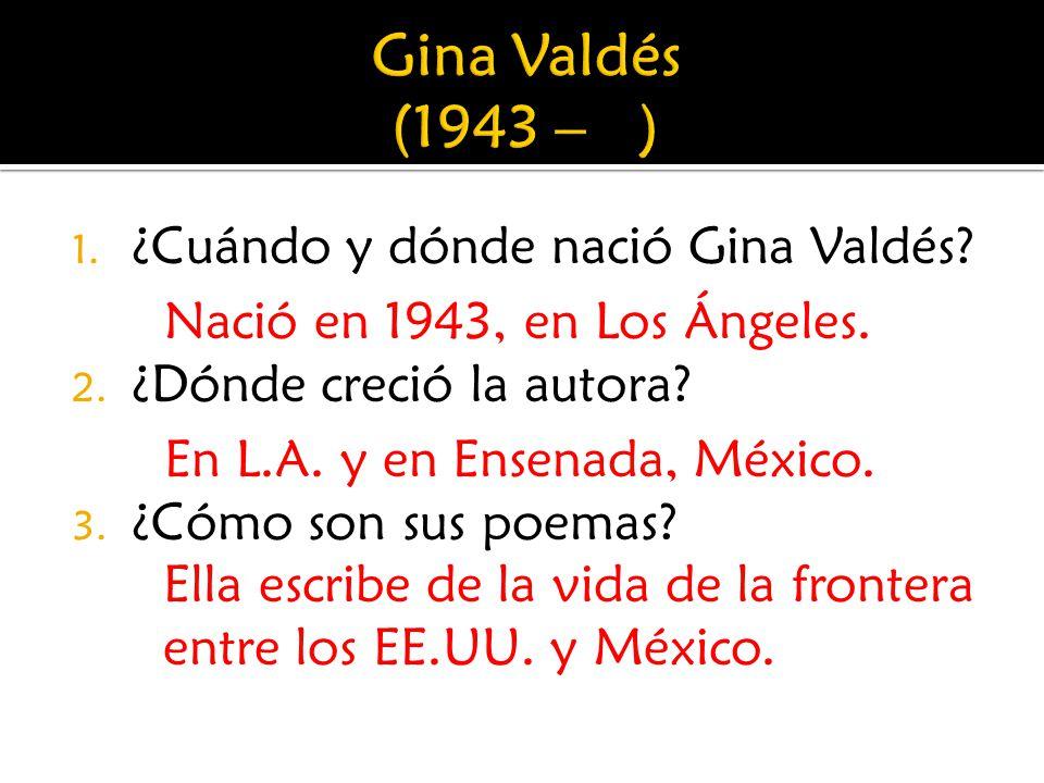 Gina Valdés (1943 – ) ¿Cuándo y dónde nació Gina Valdés