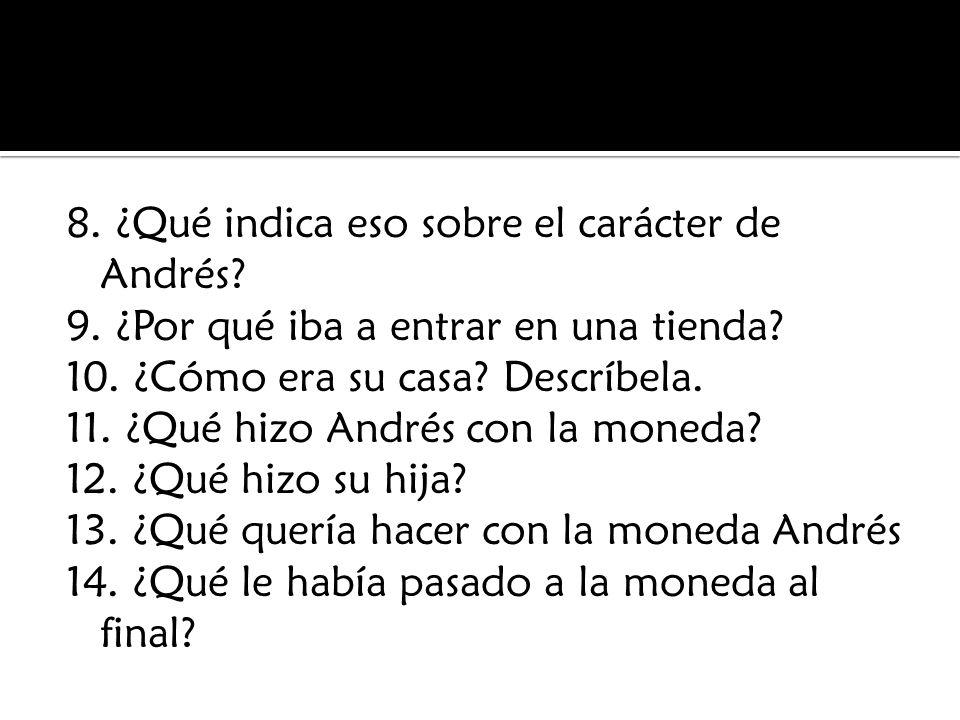 8. ¿Qué indica eso sobre el carácter de Andrés. 9