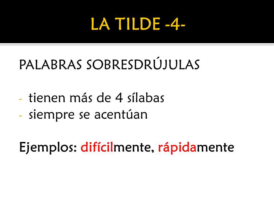 LA TILDE -4- PALABRAS SOBRESDRÚJULAS tienen más de 4 sílabas
