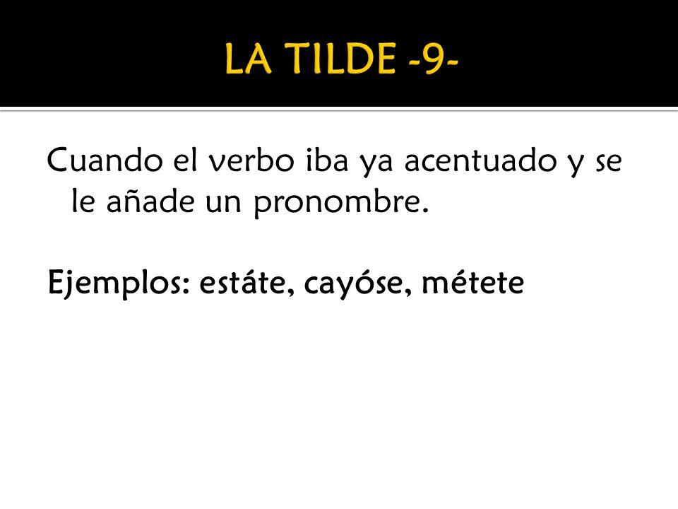 LA TILDE -9- Cuando el verbo iba ya acentuado y se le añade un pronombre.