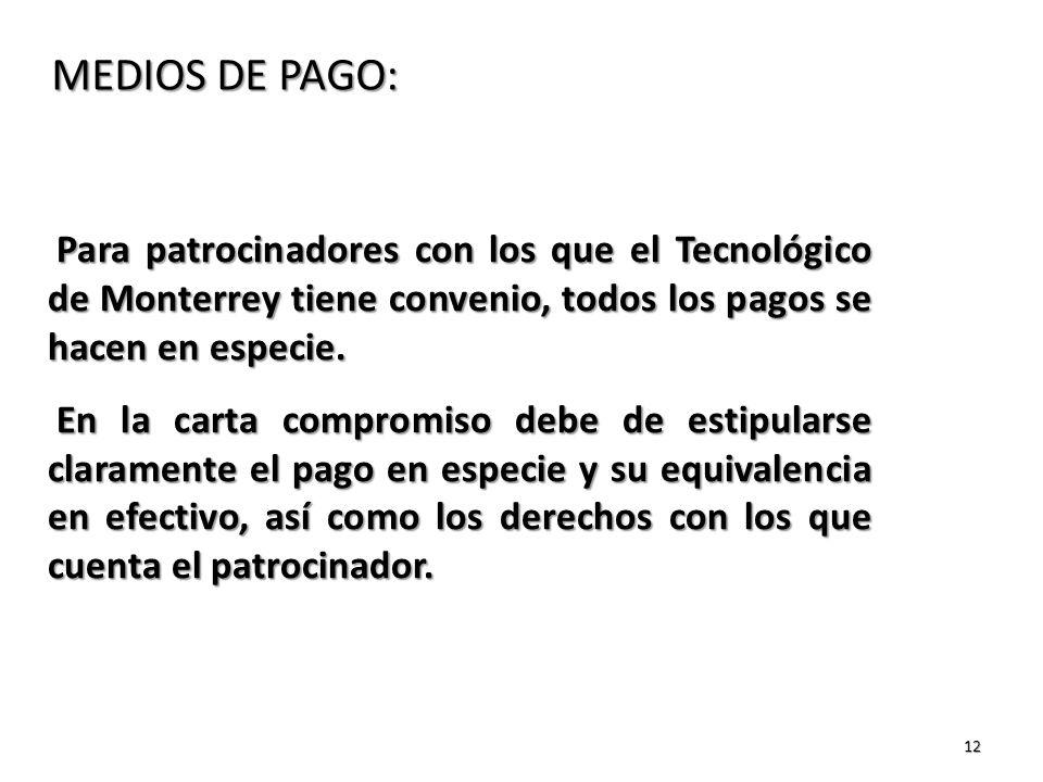 MEDIOS DE PAGO: Para patrocinadores con los que el Tecnológico de Monterrey tiene convenio, todos los pagos se hacen en especie.