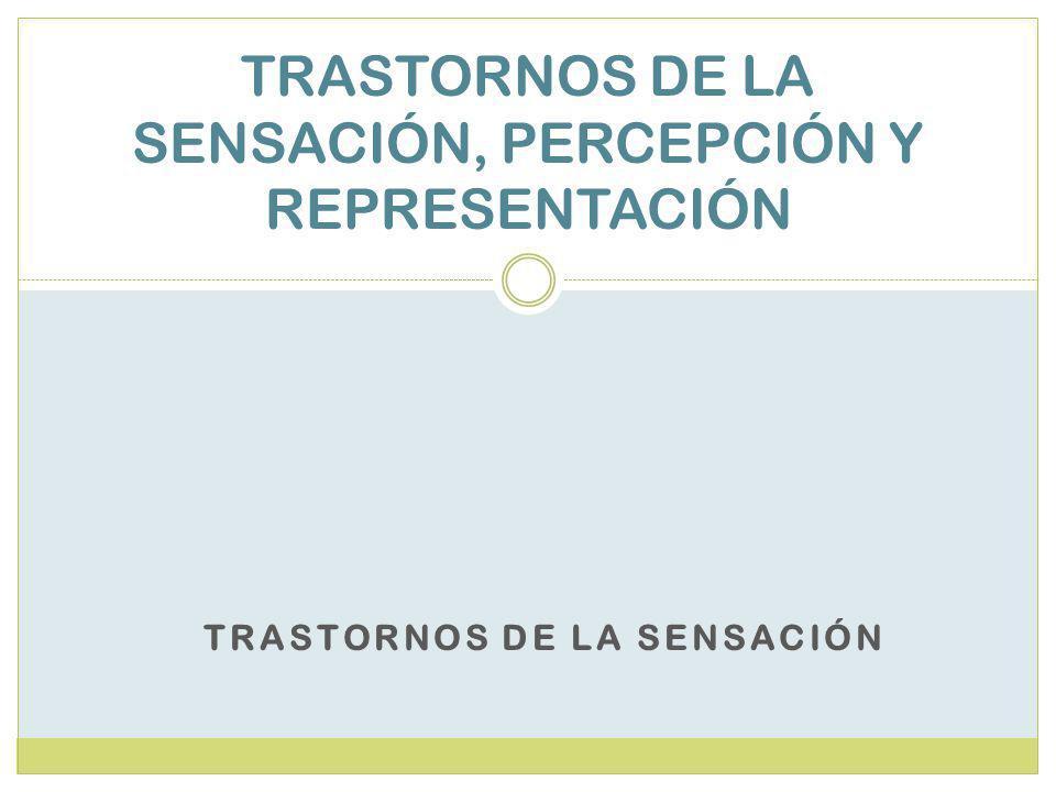 TRASTORNOS DE LA SENSACIÓN, PERCEPCIÓN Y REPRESENTACIÓN