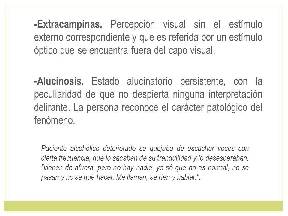 -Extracampinas. Percepción visual sin el estímulo externo correspondiente y que es referida por un estímulo óptico que se encuentra fuera del capo visual.