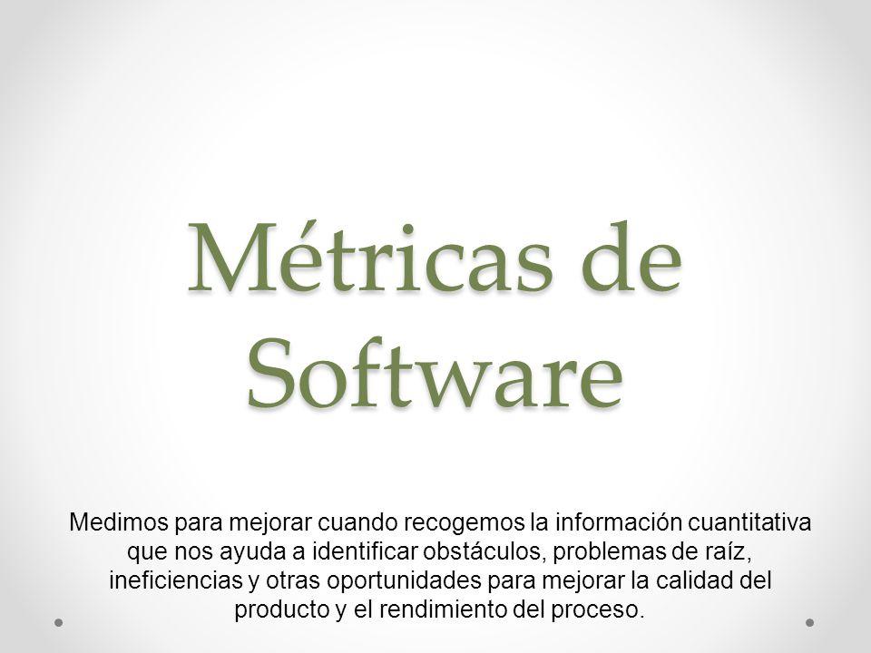 Métricas de Software Medimos para mejorar cuando recogemos la información cuantitativa que nos ayuda a identificar obstáculos, problemas.
