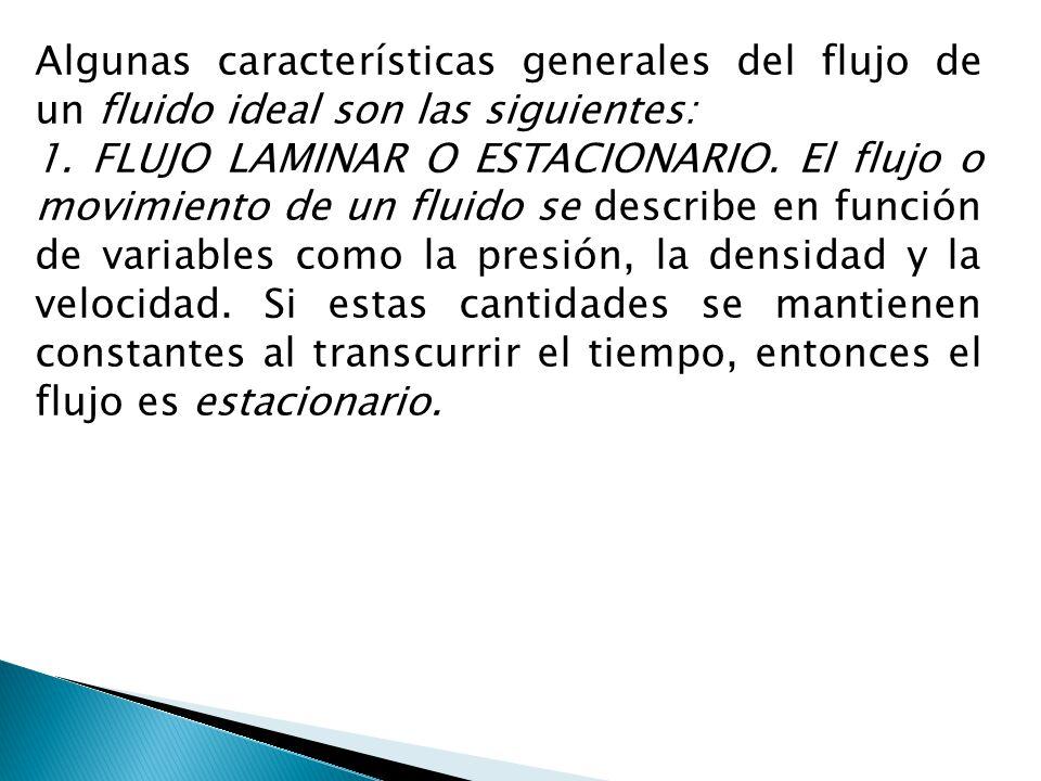 Algunas características generales del flujo de un fluido ideal son las siguientes: