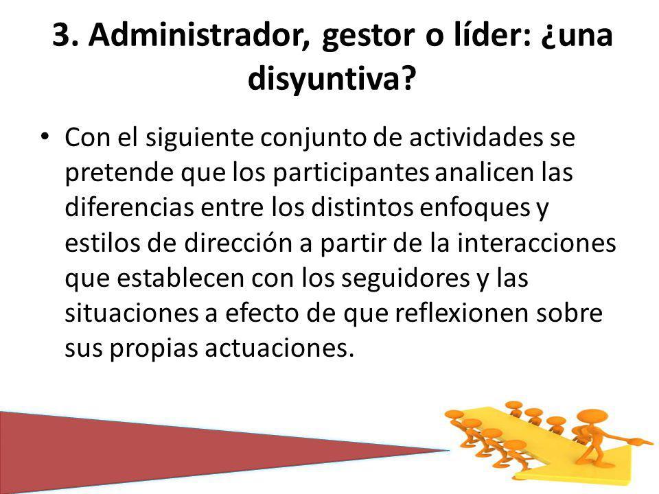 3. Administrador, gestor o líder: ¿una disyuntiva