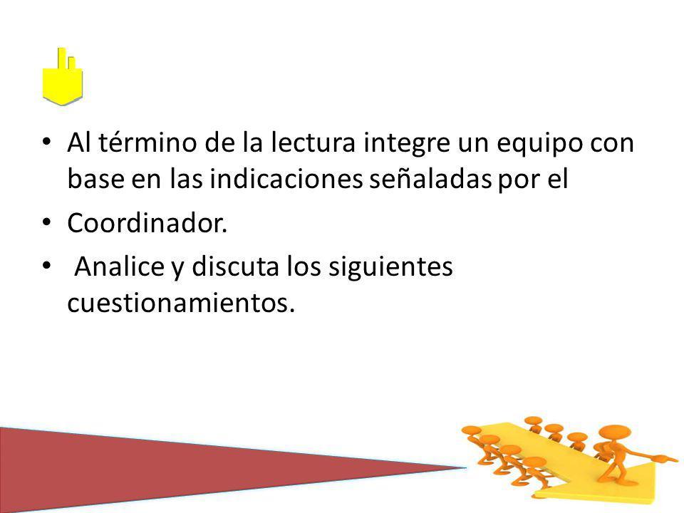 Al término de la lectura integre un equipo con base en las indicaciones señaladas por el