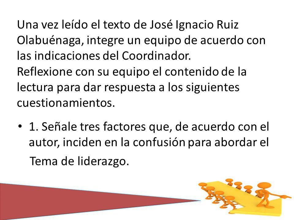 Una vez leído el texto de José Ignacio Ruiz Olabuénaga, integre un equipo de acuerdo con las indicaciones del Coordinador. Reflexione con su equipo el contenido de la lectura para dar respuesta a los siguientes cuestionamientos.
