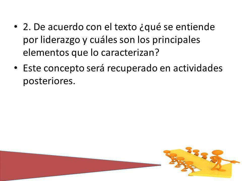 2. De acuerdo con el texto ¿qué se entiende por liderazgo y cuáles son los principales elementos que lo caracterizan