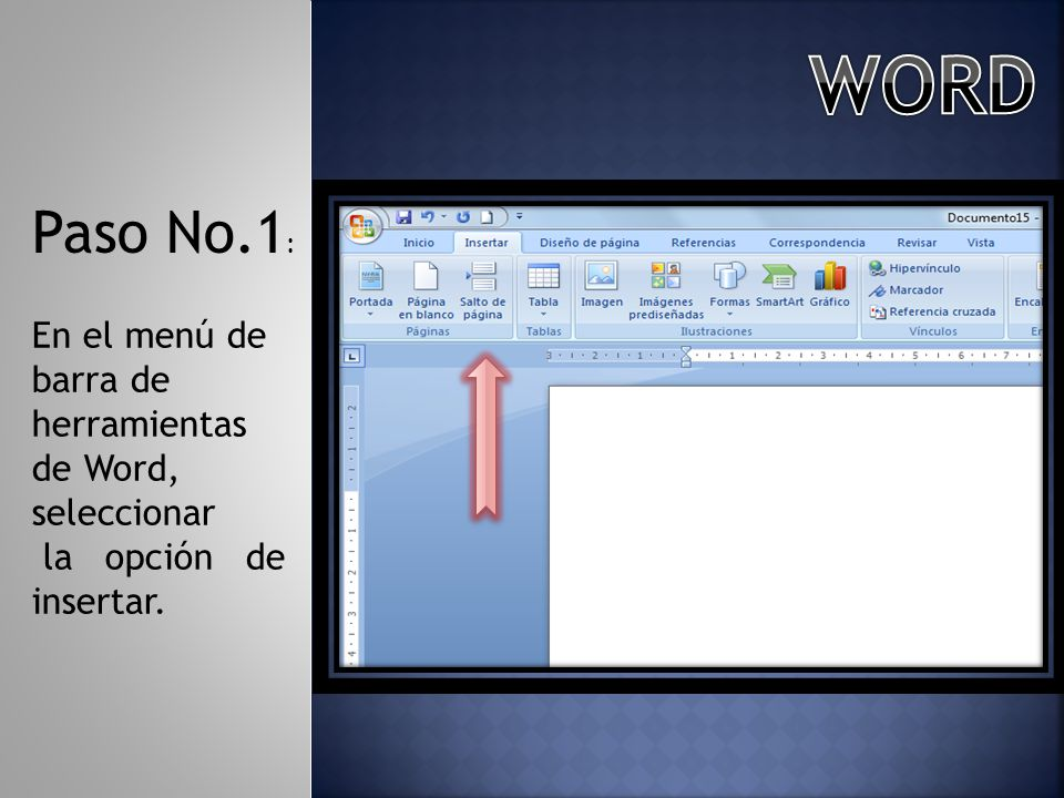 WORD Paso No.1: En el menú de barra de herramientas de Word, seleccionar la opción de insertar.