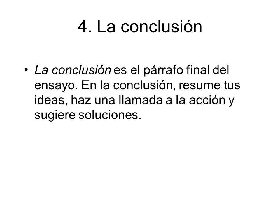 4. La conclusión La conclusión es el párrafo final del ensayo.