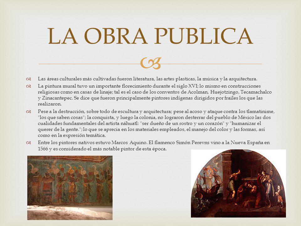 LA OBRA PUBLICA Las áreas culturales más cultivadas fueron literatura, las artes plasticas, la música y la arquitectura.