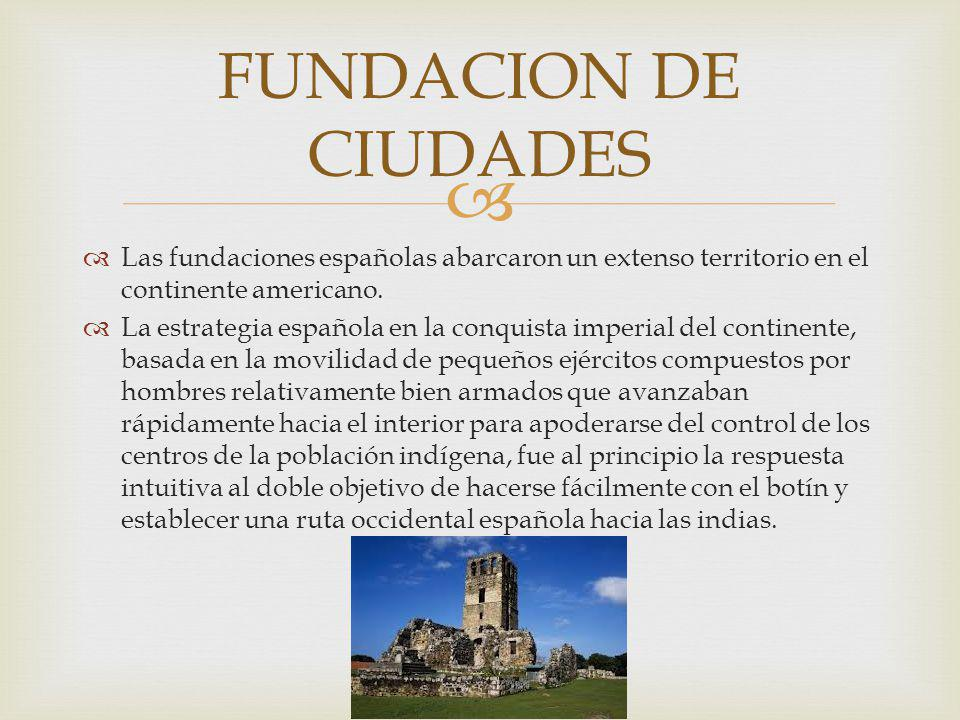 FUNDACION DE CIUDADES Las fundaciones españolas abarcaron un extenso territorio en el continente americano.