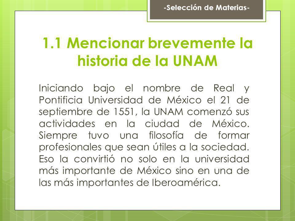 1.1 Mencionar brevemente la historia de la UNAM