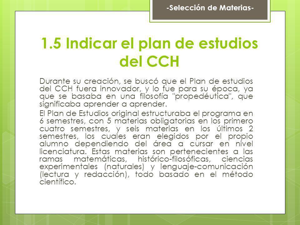 1.5 Indicar el plan de estudios del CCH