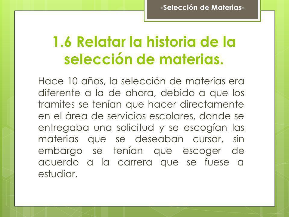 1.6 Relatar la historia de la selección de materias.