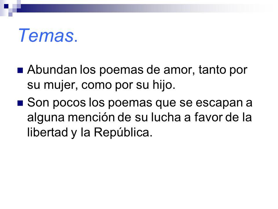 Temas.Abundan los poemas de amor, tanto por su mujer, como por su hijo.